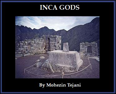 "Please click for ""Inca Gods"" by Mohezin Tejani"