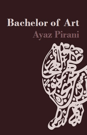 Bachelor of Art by Ayaz Pirani