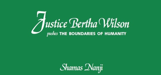 Boundaries of Humanity Shamas Nanji Justice Bertha Wilson Supreme Court Canada