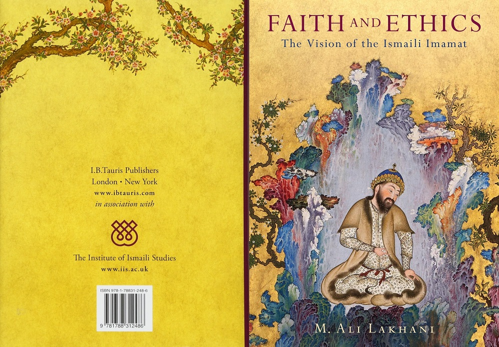 """Jacket of M. Ali Lakhani's """"FAITH AND ETHICS: The Vision of the Ismaili Imamat,"""" 272 pp, I.B. Tauris and the Institute of Ismaili Studies; December 2017, Illustrated edition, Feb. 28 2018, Ismaili authors series Simerg"""